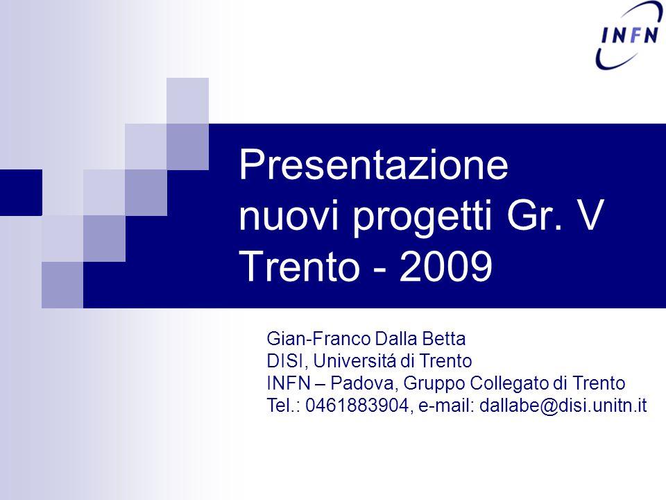 Presentazione nuovi progetti Gr. V Trento - 2009 Gian-Franco Dalla Betta DISI, Universitá di Trento INFN – Padova, Gruppo Collegato di Trento Tel.: 04