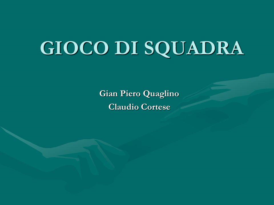 GIOCO DI SQUADRA Gian Piero Quaglino Claudio Cortese