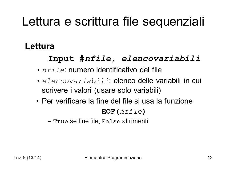 Lez. 9 (13/14)Elementi di Programmazione12 Lettura e scrittura file sequenziali Lettura Input #nfile, elencovariabili nfile : numero identificativo de