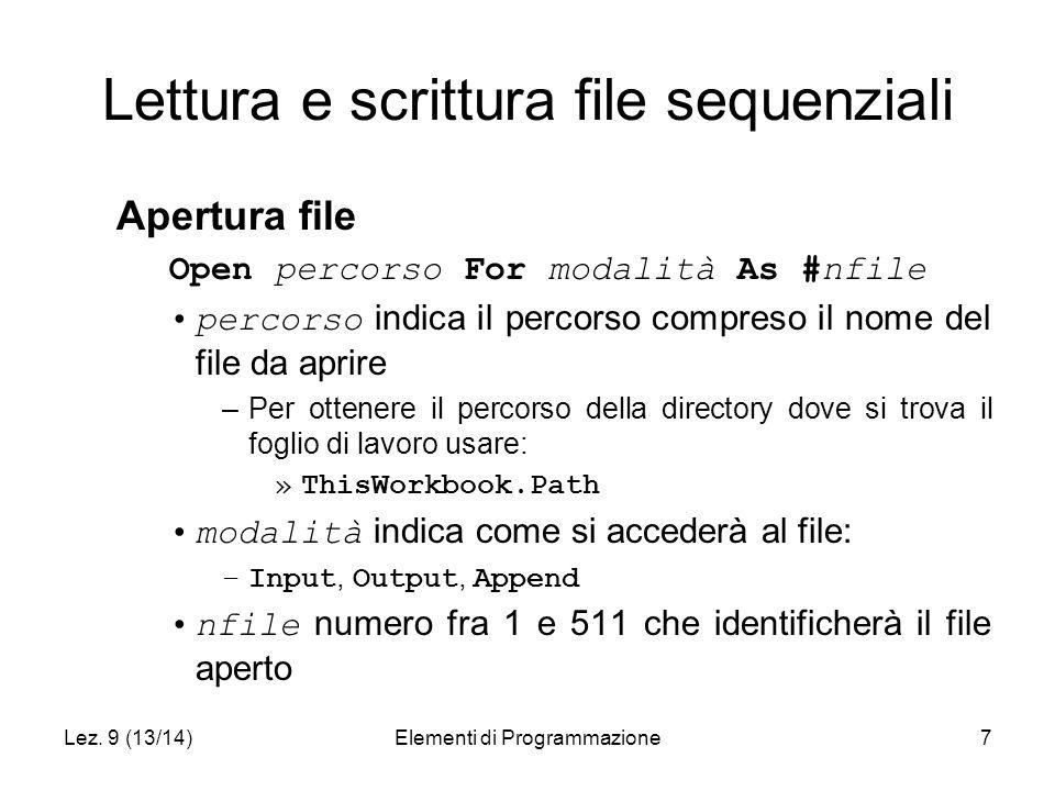 Lez. 9 (13/14)Elementi di Programmazione7 Lettura e scrittura file sequenziali Apertura file Open percorso For modalità As #nfile percorso indica il p
