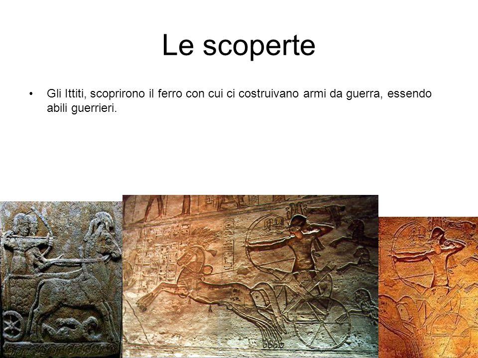 Le scoperte Gli Ittiti, scoprirono il ferro con cui ci costruivano armi da guerra, essendo abili guerrieri.