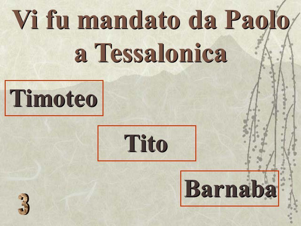 Vi fu mandato da Paolo a Tessalonica Timoteo Tito Barnaba Timoteo Tito Barnaba