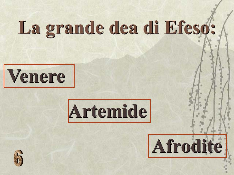 La grande dea di Efeso: Venere Artemide Afrodite Venere Artemide Afrodite