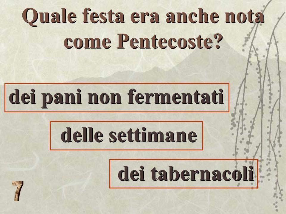 Quale festa era anche nota come Pentecoste.