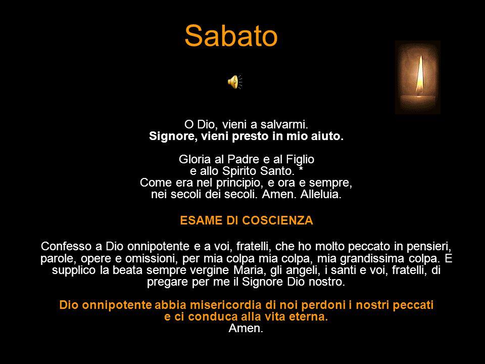 Sabato O Dio, vieni a salvarmi.Signore, vieni presto in mio aiuto.