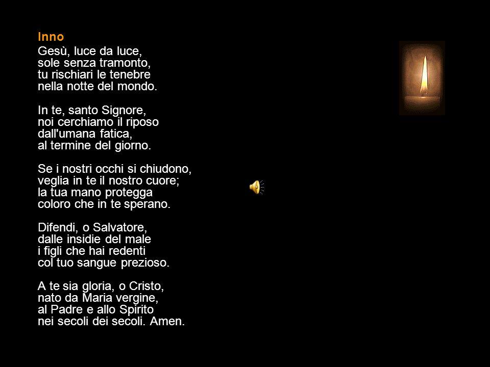 Sabato O Dio, vieni a salvarmi. Signore, vieni presto in mio aiuto. Gloria al Padre e al Figlio e allo Spirito Santo. * Come era nel principio, e ora