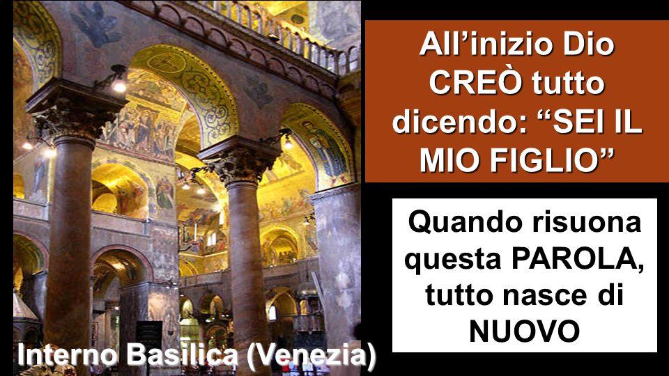 Quando risuona questa PAROLA, tutto nasce di NUOVO All'inizio Dio CREÒ tutto dicendo: SEI IL MIO FIGLIO Interno Basilica (Venezia)
