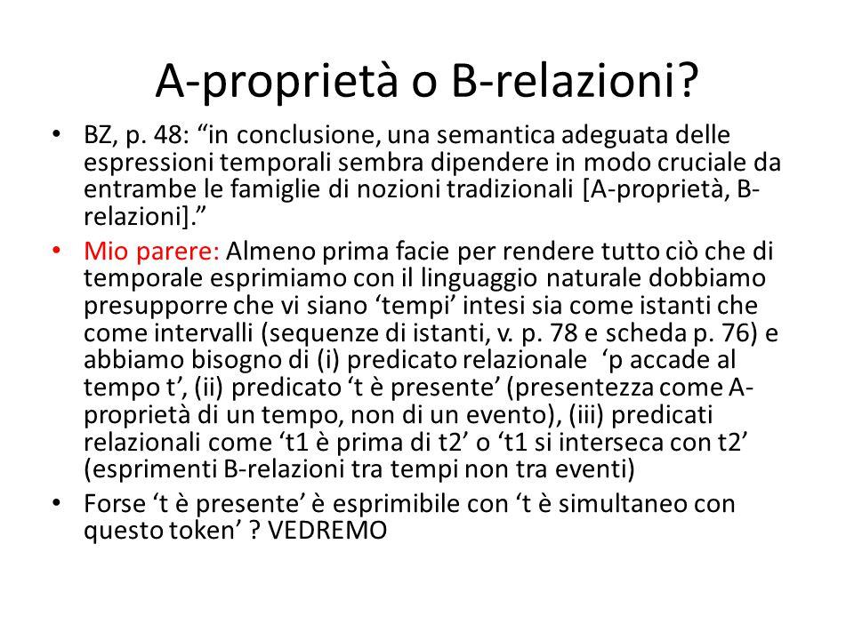 """A-proprietà o B-relazioni? BZ, p. 48: """"in conclusione, una semantica adeguata delle espressioni temporali sembra dipendere in modo cruciale da entramb"""