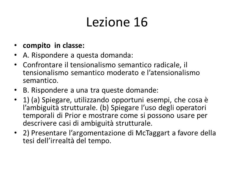 Lezione 16 compito in classe: A. Rispondere a questa domanda: Confrontare il tensionalismo semantico radicale, il tensionalismo semantico moderato e l