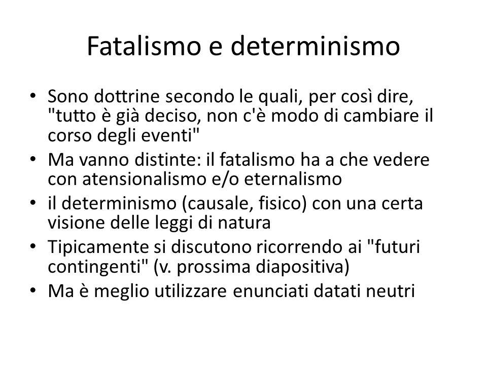 Fatalismo e determinismo Sono dottrine secondo le quali, per così dire,