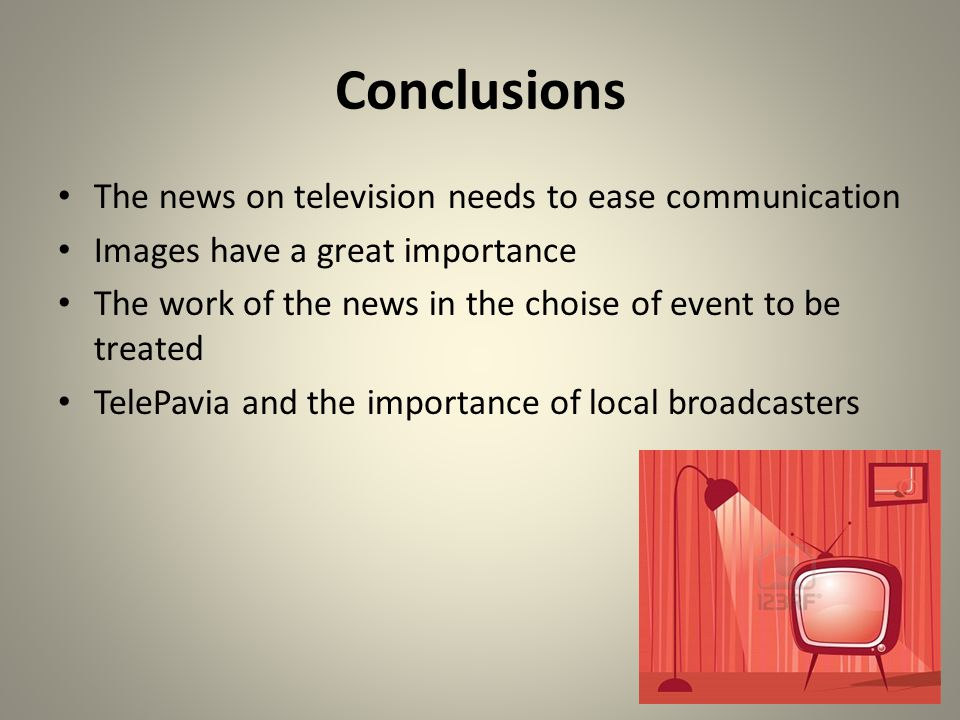 The news on television needs to ease communication Images have a great importance The work of the news in the choise of event to be treated TelePavia and the importance of local broadcasters Conclusions
