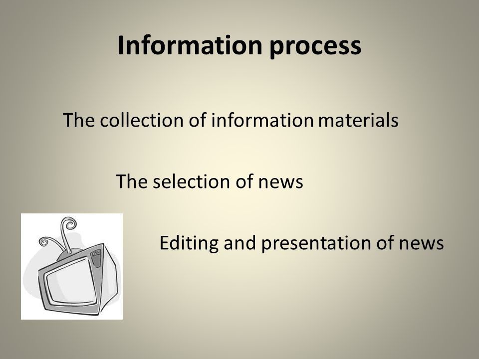 Information process The collection of information materials The selection of news Editing and presentation of news
