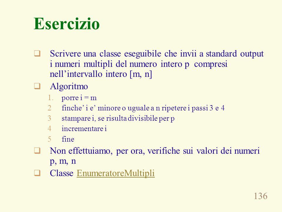 136 Esercizio  Scrivere una classe eseguibile che invii a standard output i numeri multipli del numero intero p compresi nell'intervallo intero [m, n
