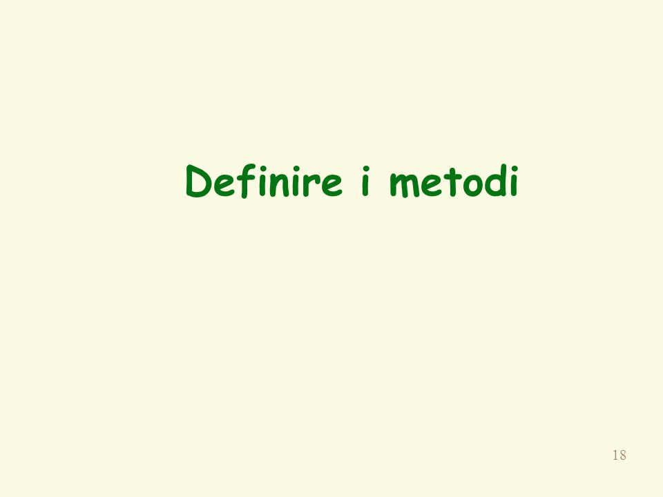 18 Definire i metodi