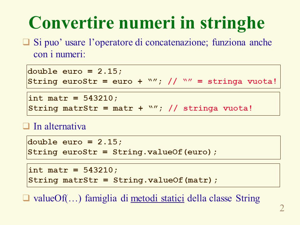 3 Costanti numeriche in java  Numeri in virgola mobile double euro = 2.15; // OK euro = 2.; // OK euro = 2; // OK float euro = 2.15; // ERRORE!!!.
