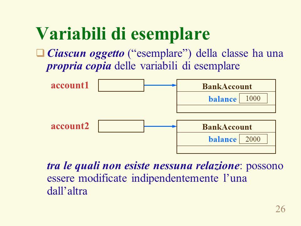 """26 Variabili di esemplare  Ciascun oggetto (""""esemplare"""") della classe ha una propria copia delle variabili di esemplare tra le quali non esiste nessu"""