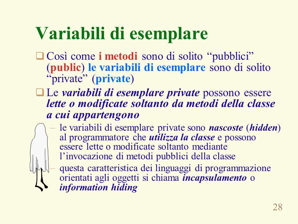 """28 Variabili di esemplare  Così come i metodi sono di solito """"pubblici"""" (public) le variabili di esemplare sono di solito """"private"""" (private)  Le va"""