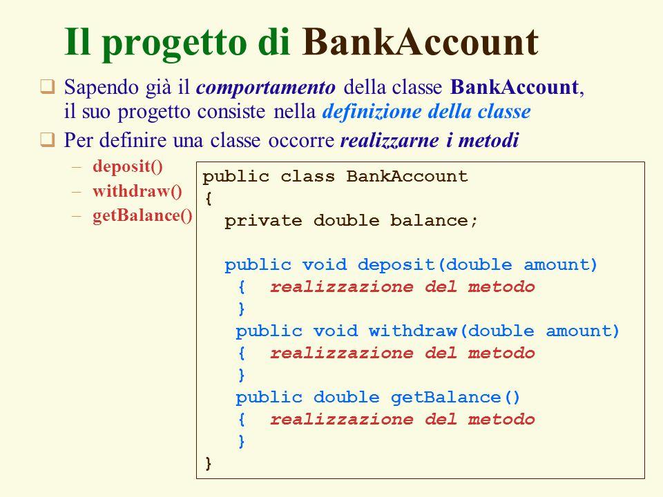 33 Il progetto di BankAccount  Sapendo già il comportamento della classe BankAccount, il suo progetto consiste nella definizione della classe  Per d