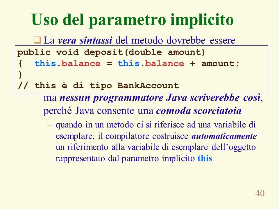 40  La vera sintassi del metodo dovrebbe essere ma nessun programmatore Java scriverebbe così, perché Java consente una comoda scorciatoia –quando in