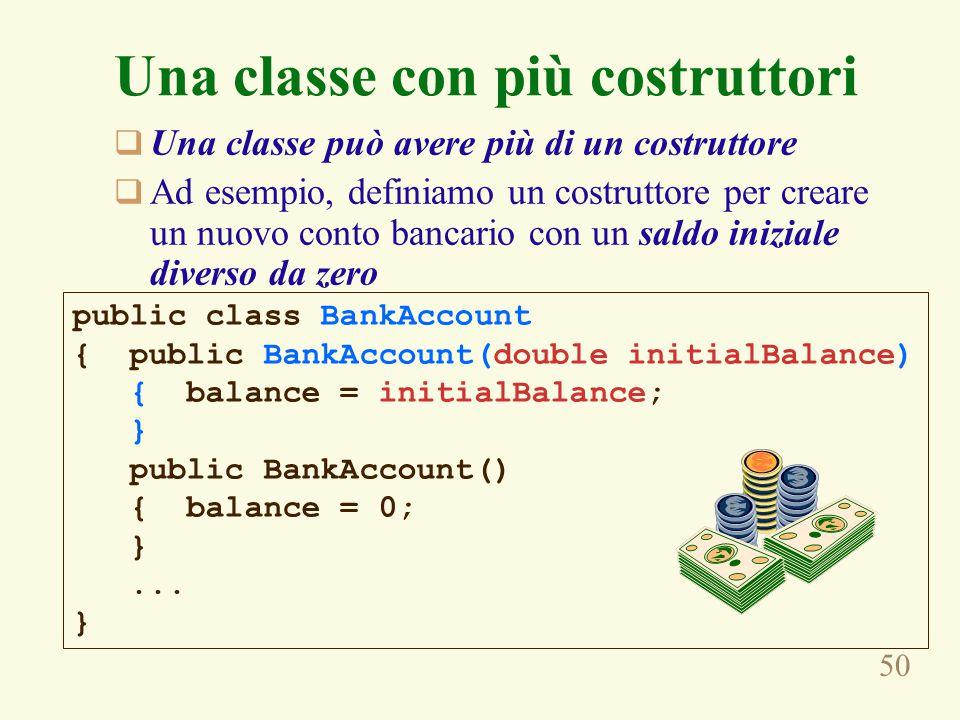 50 Una classe con più costruttori  Una classe può avere più di un costruttore  Ad esempio, definiamo un costruttore per creare un nuovo conto bancar
