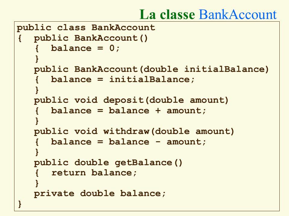 57 La classe BankAccount public class BankAccount { public BankAccount() { balance = 0; } public BankAccount(double initialBalance) { balance = initialBalance; } public void deposit(double amount) { balance = balance + amount; } public void withdraw(double amount) { balance = balance - amount; } public double getBalance() { return balance; } private double balance; }