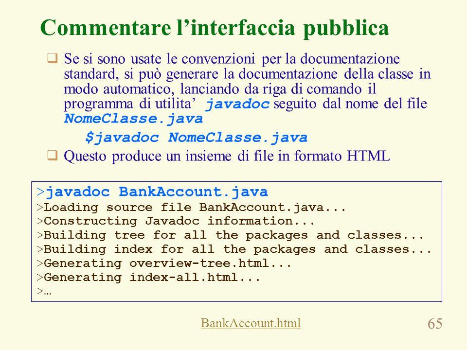 65 Commentare l'interfaccia pubblica  Se si sono usate le convenzioni per la documentazione standard, si può generare la documentazione della classe