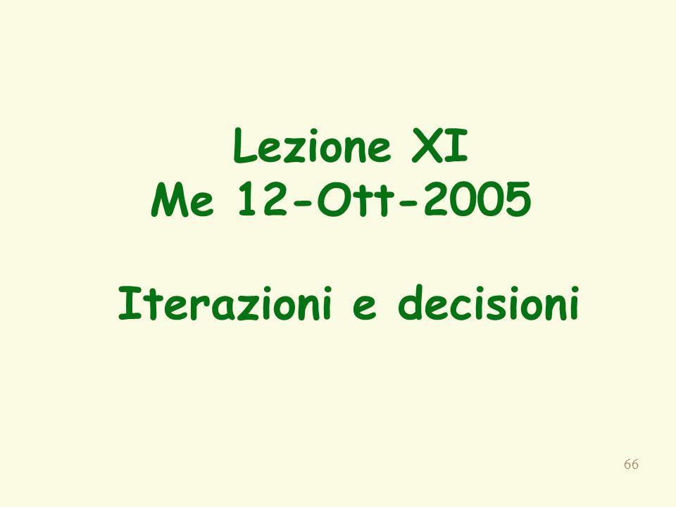 66 Lezione XI Me 12-Ott-2005 Iterazioni e decisioni