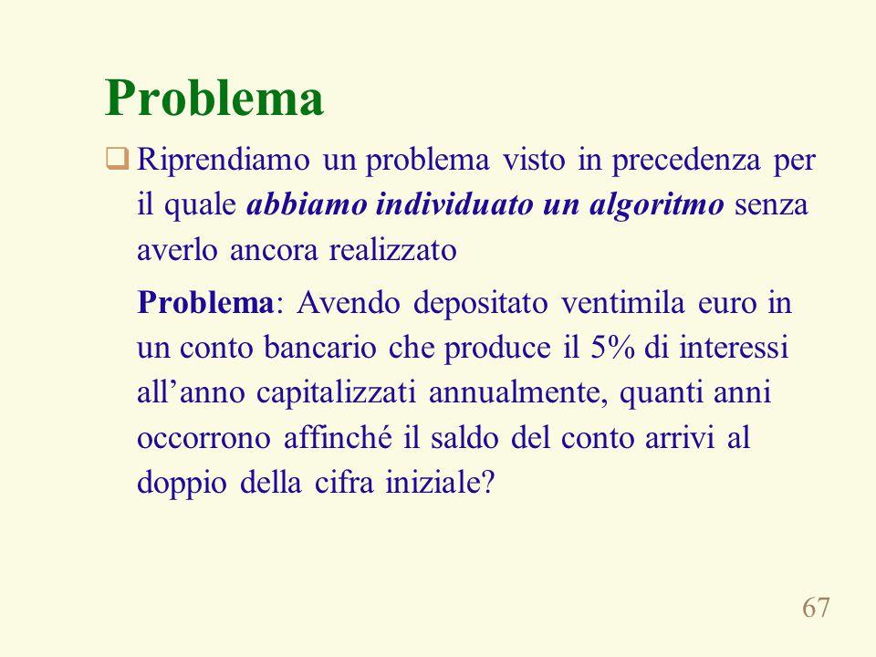 67 Problema  Riprendiamo un problema visto in precedenza per il quale abbiamo individuato un algoritmo senza averlo ancora realizzato Problema: Avend