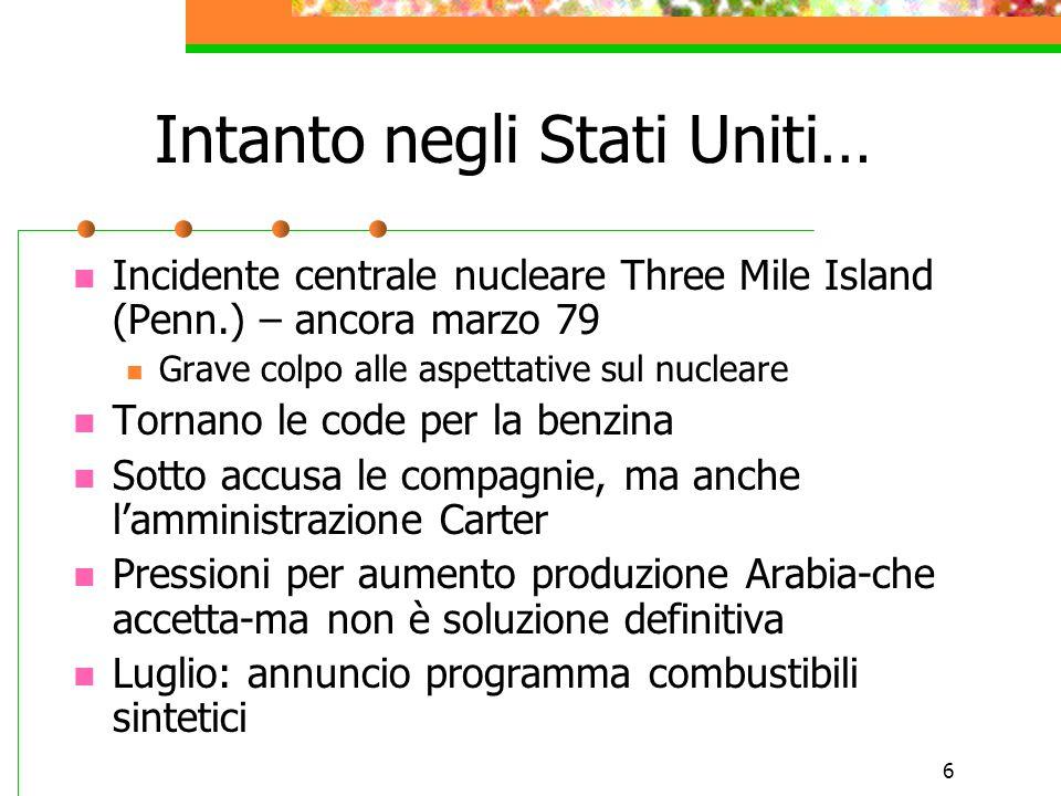 6 Intanto negli Stati Uniti… Incidente centrale nucleare Three Mile Island (Penn.) – ancora marzo 79 Grave colpo alle aspettative sul nucleare Tornano