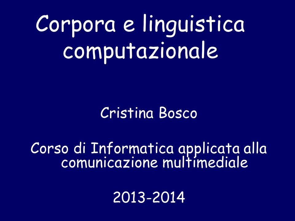 Corpora e linguistica computazionale Cristina Bosco Corso di Informatica applicata alla comunicazione multimediale 2013-2014