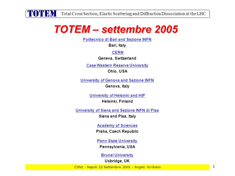 2 Total Cross Section, Elastic Scattering and Diffraction Dissociation at the LHC CSN1 - Napoli 23 Settembre 2005 - Angelo Scribano Current models predict for 14 TeV: 90 – 130 mb Aim of TOTEM: ~ 1% accuracy Luminosity independent method: Total p-p Cross-Section Status of the art Optical Theorem