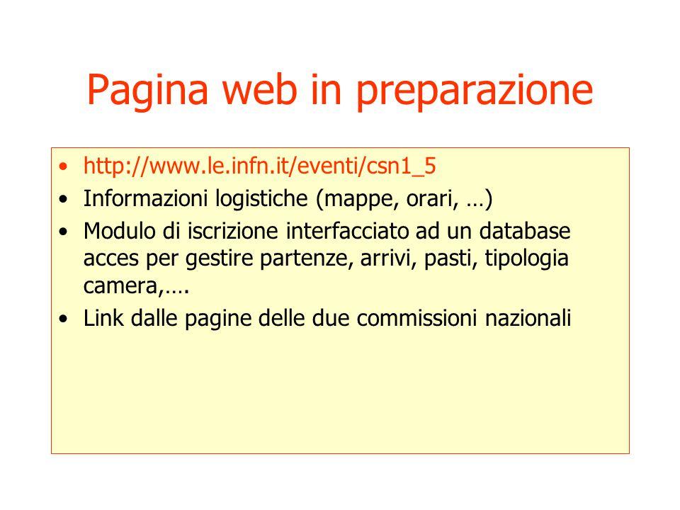 Pagina web in preparazione http://www.le.infn.it/eventi/csn1_5 Informazioni logistiche (mappe, orari, …) Modulo di iscrizione interfacciato ad un database acces per gestire partenze, arrivi, pasti, tipologia camera,….