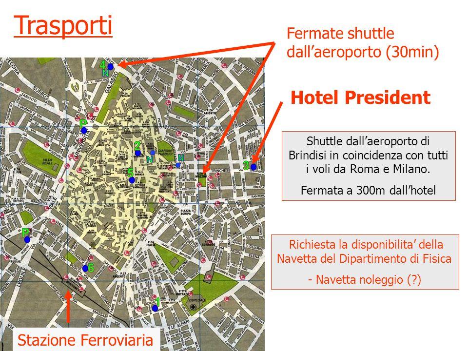 Fermate shuttle dall'aeroporto (30min) Stazione Ferroviaria Hotel President Trasporti Shuttle dall'aeroporto di Brindisi in coincidenza con tutti i voli da Roma e Milano.