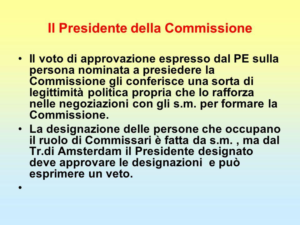 Il Presidente della Commissione Il voto di approvazione espresso dal PE sulla persona nominata a presiedere la Commissione gli conferisce una sorta di