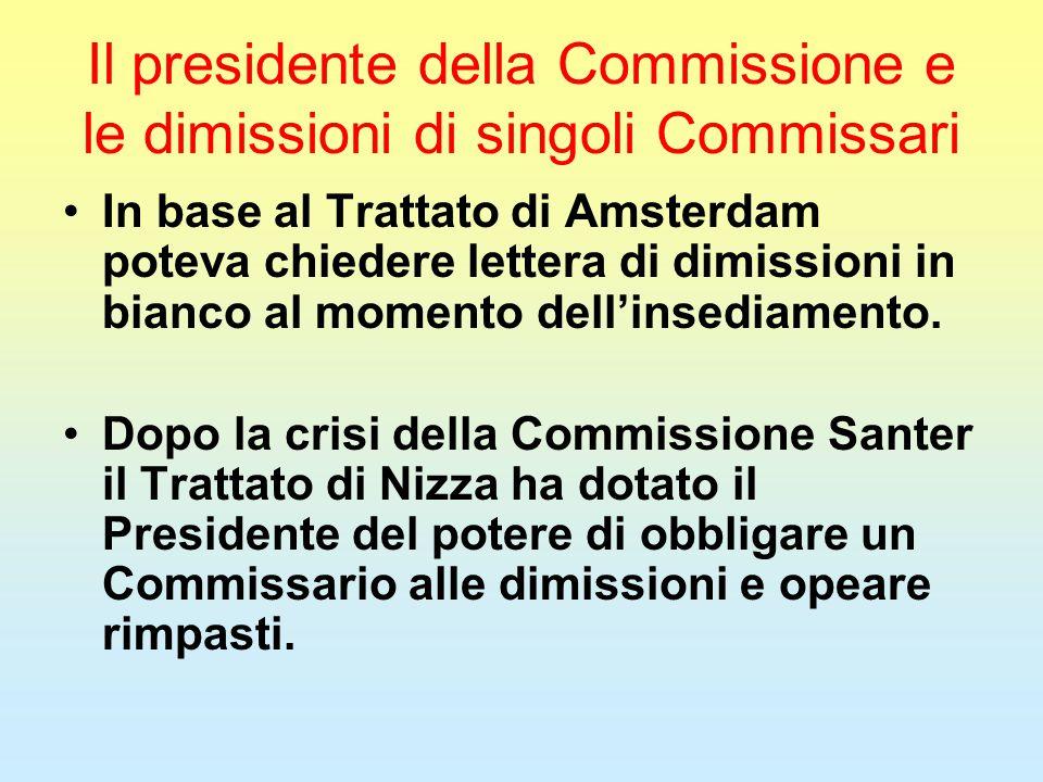 Il presidente della Commissione e le dimissioni di singoli Commissari In base al Trattato di Amsterdam poteva chiedere lettera di dimissioni in bianco al momento dell'insediamento.