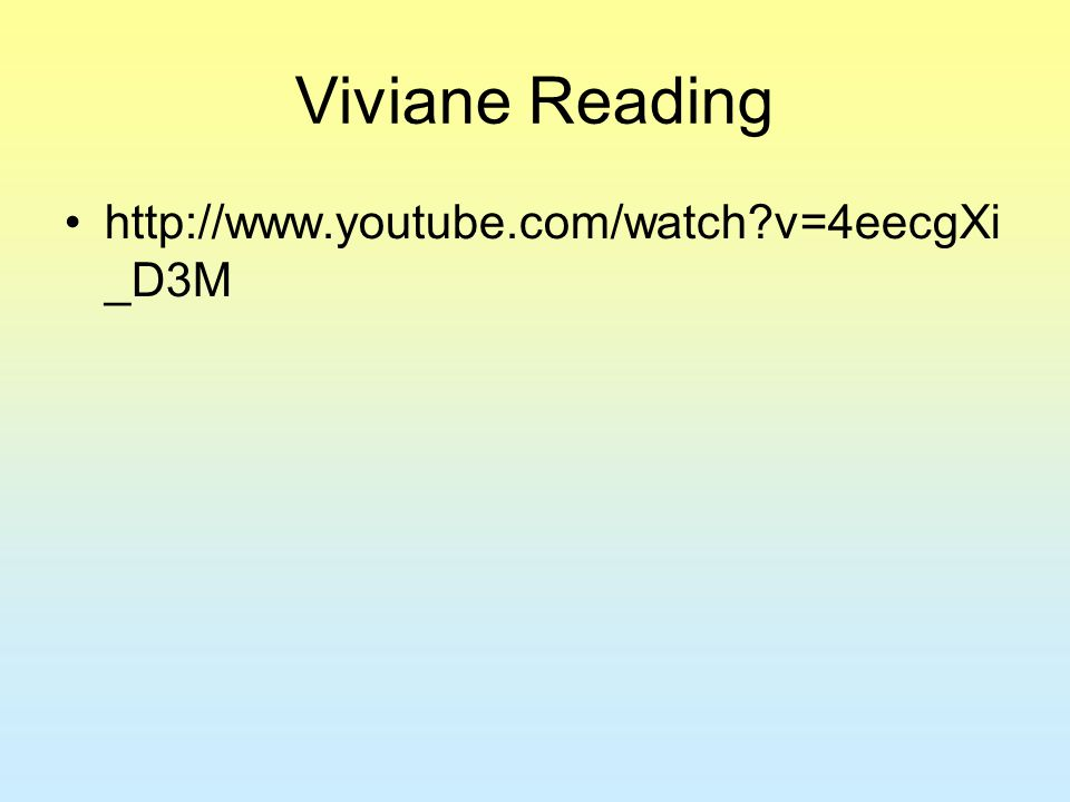 Viviane Reading http://www.youtube.com/watch?v=4eecgXi _D3M