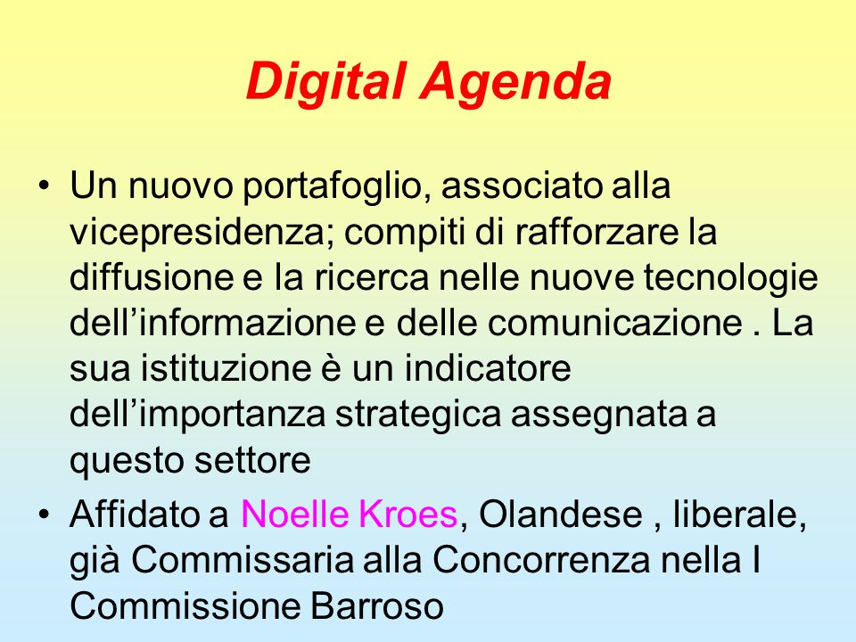 Digital Agenda Un nuovo portafoglio, associato alla vicepresidenza; compiti di rafforzare la diffusione e la ricerca nelle nuove tecnologie dell'infor