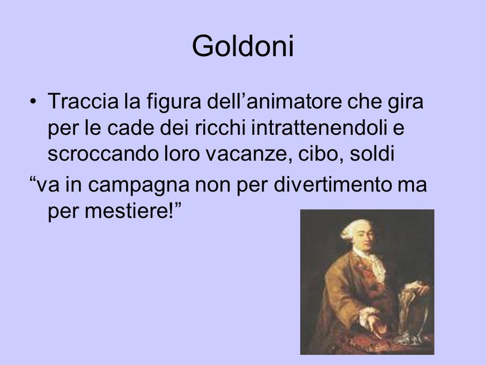 """Goldoni Traccia la figura dell'animatore che gira per le cade dei ricchi intrattenendoli e scroccando loro vacanze, cibo, soldi """"va in campagna non pe"""