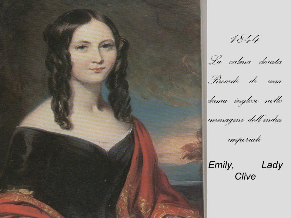 1844 La calma dorata Ricordi di una dama inglese nelle immagini dell'india imperiale Emily, Lady Clive