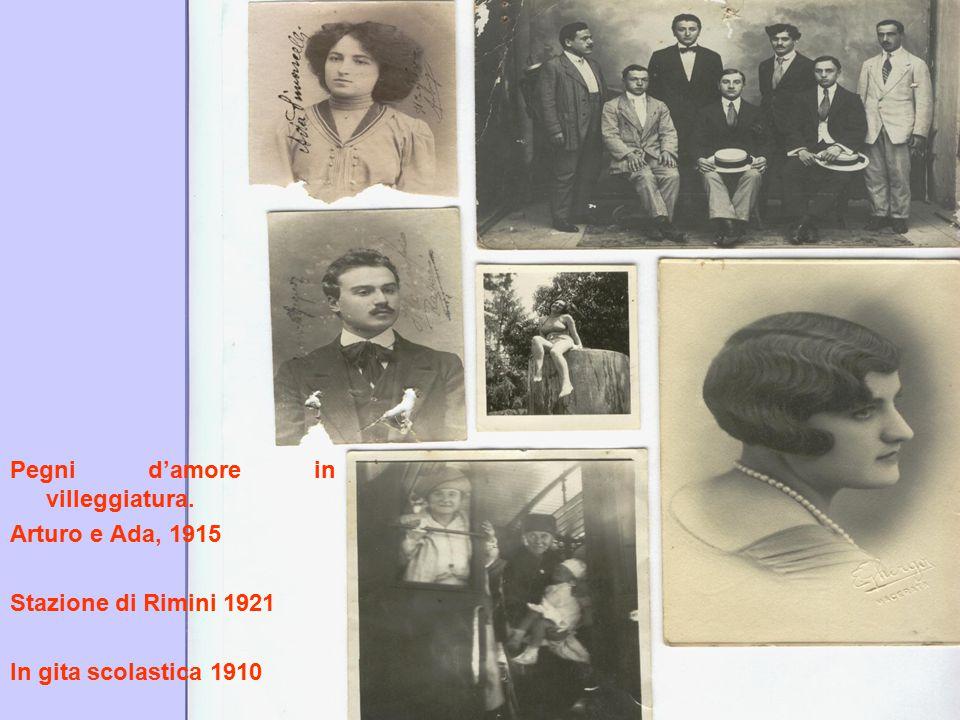 Pegni d'amore in villeggiatura. Arturo e Ada, 1915 Stazione di Rimini 1921 In gita scolastica 1910