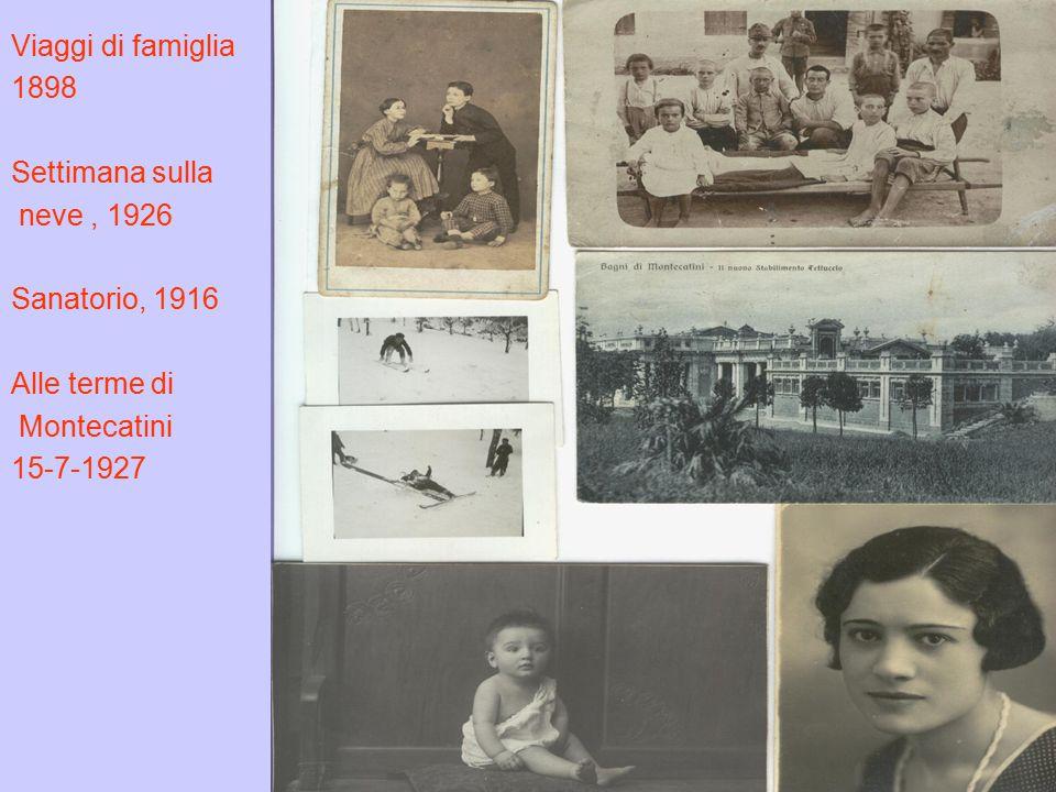 Viaggi di famiglia 1898 Settimana sulla neve, 1926 Sanatorio, 1916 Alle terme di Montecatini 15-7-1927