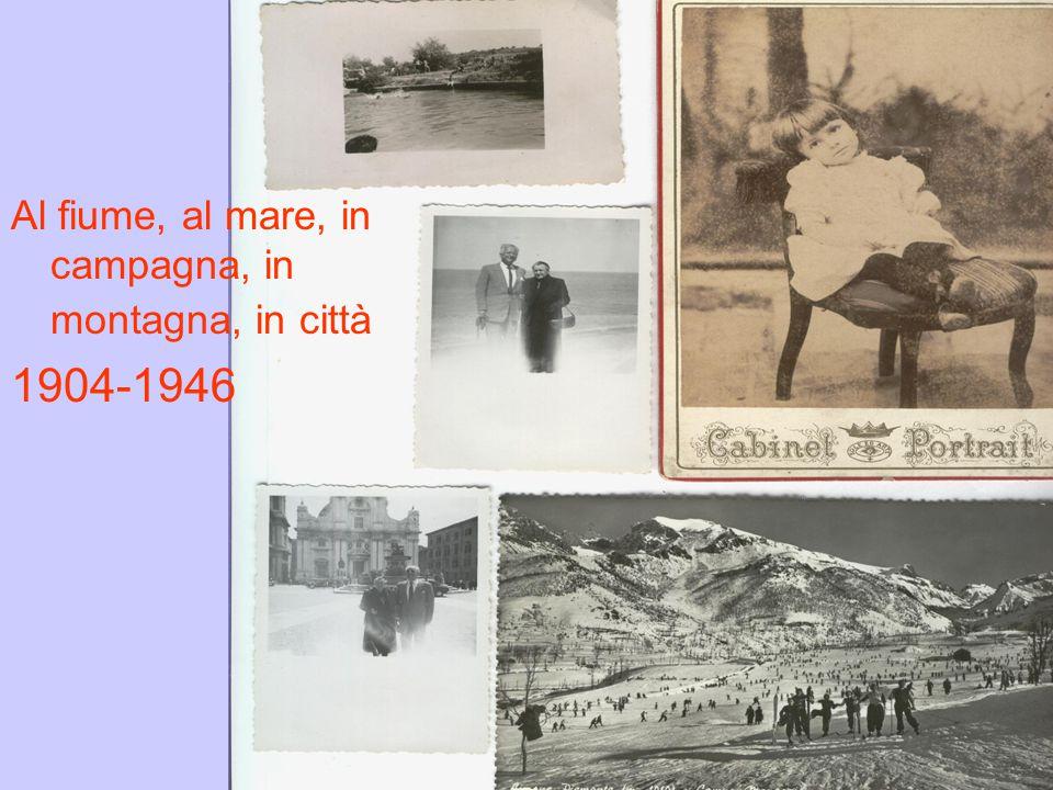 Al fiume, al mare, in campagna, in montagna, in città 1904-1946