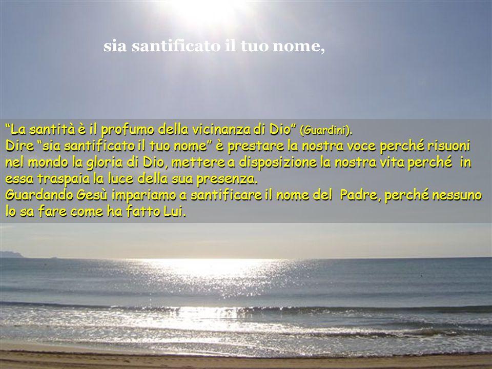 sia santificato il tuo nome, La santità è il profumo della vicinanza di Dio (Guardini).