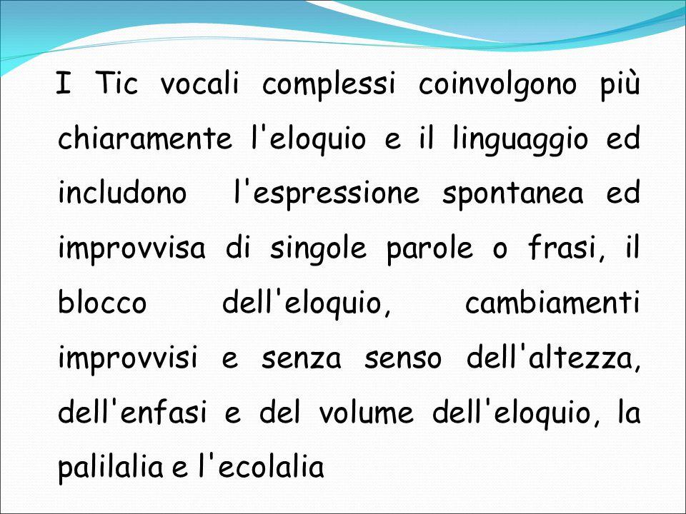 I Tic vocali complessi coinvolgono più chiaramente l'eloquio e il linguaggio ed includono l'espressione spontanea ed improvvisa di singole parole o fr