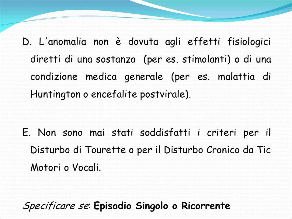 D. L'anomalia non è dovuta agli effetti fisiologici diretti di una sostanza (per es. stimolanti) o di una condizione medica generale (per es. malattia