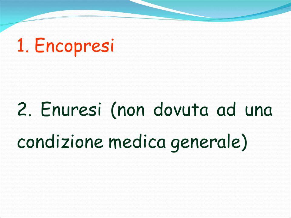 1. Encopresi 2. Enuresi (non dovuta ad una condizione medica generale)