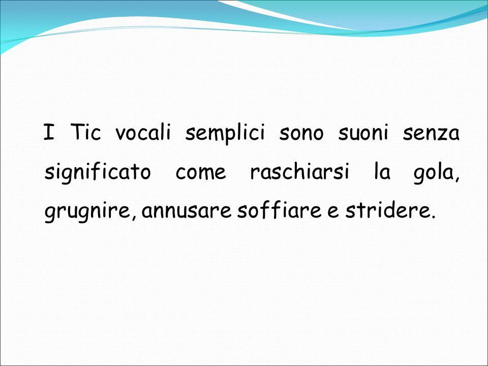 I Tic vocali semplici sono suoni senza significato come raschiarsi la gola, grugnire, annusare soffiare e stridere.