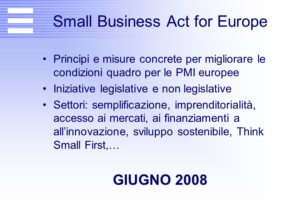 Small Business Act for Europe Principi e misure concrete per migliorare le condizioni quadro per le PMI europee Iniziative legislative e non legislati