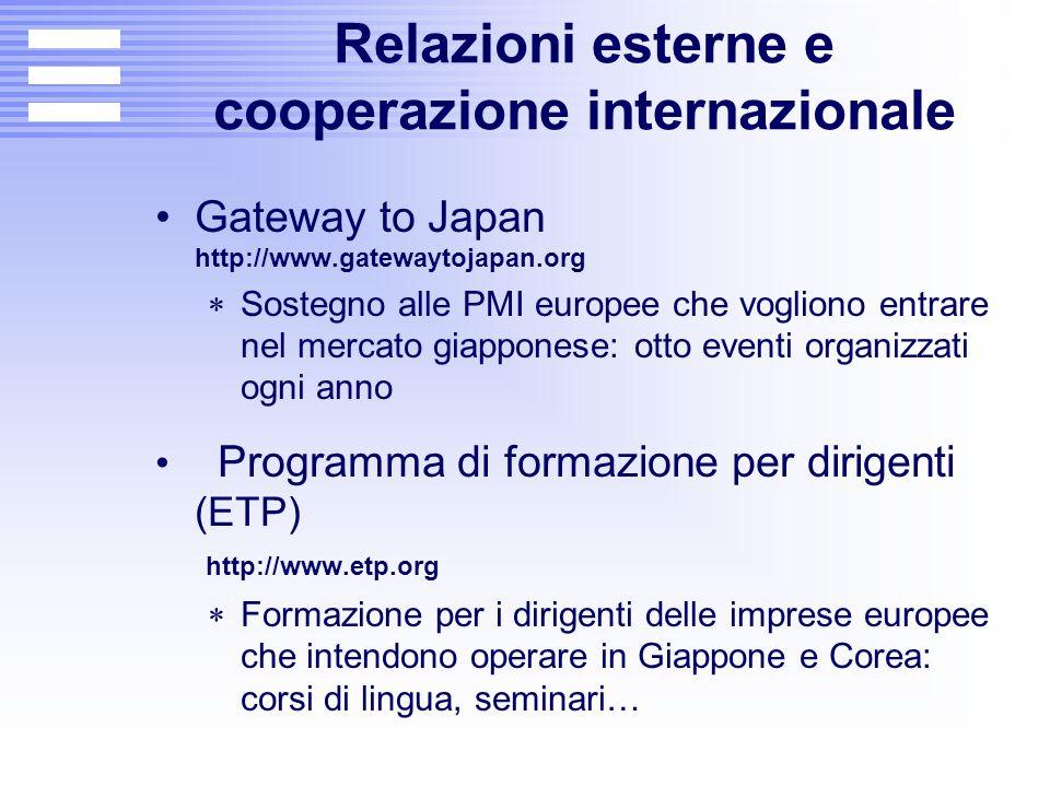 Relazioni esterne e cooperazione internazionale Gateway to Japan http://www.gatewaytojapan.org  Sostegno alle PMI europee che vogliono entrare nel me