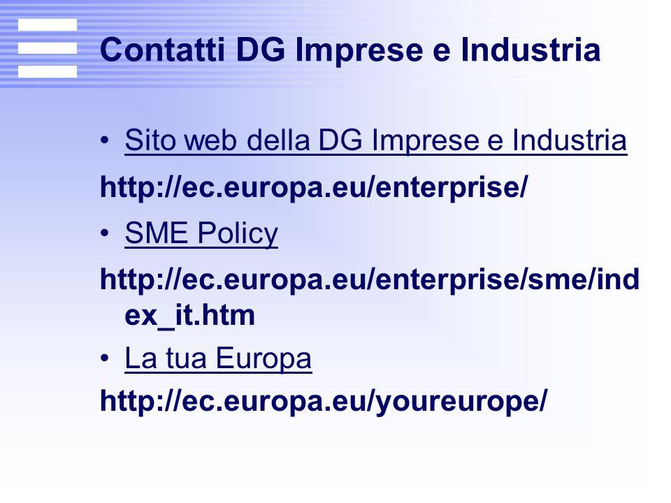 Contatti DG Imprese e Industria Sito web della DG Imprese e Industria http://ec.europa.eu/enterprise/ SME Policy http://ec.europa.eu/enterprise/sme/in